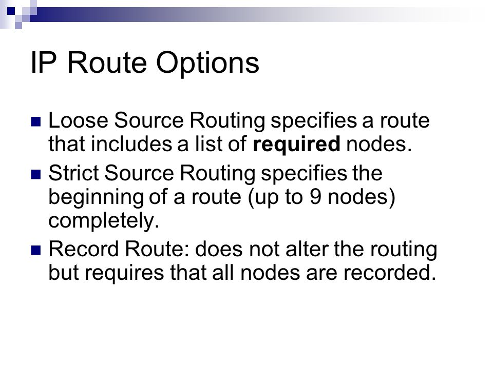 IP Route Options Loose Source Routing specifies a route that includes a list of required nodes.