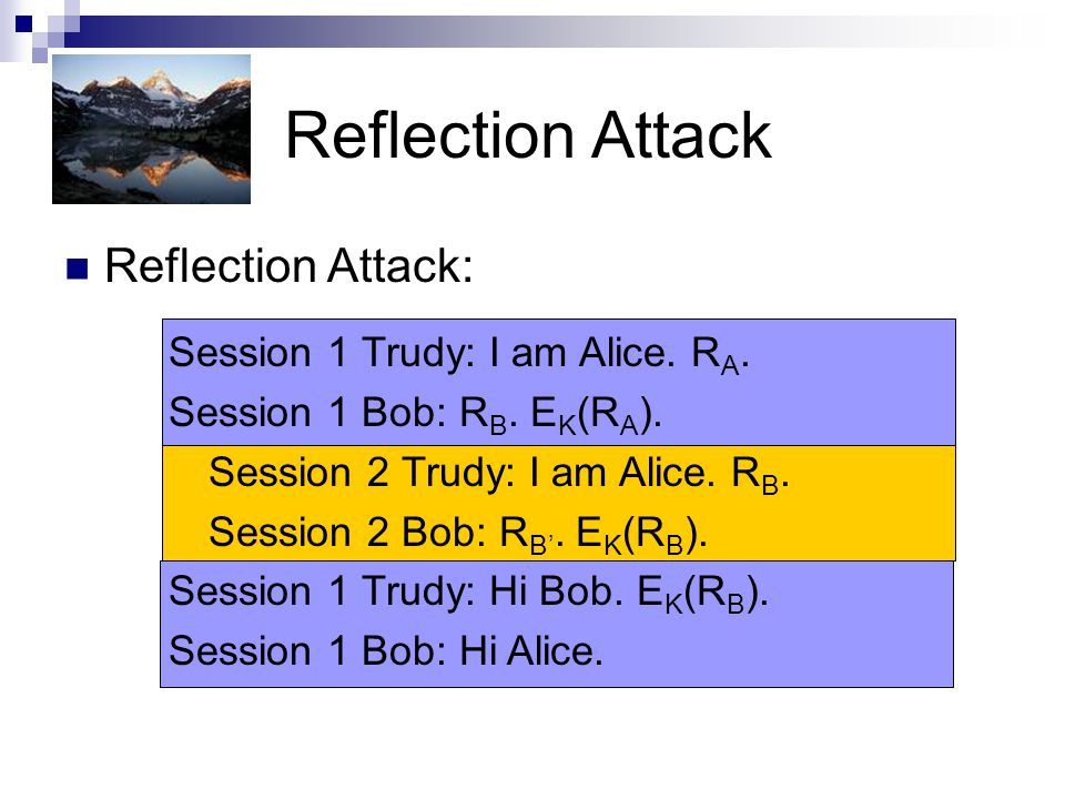 Reflection Attack Reflection Attack: Session 1 Trudy: I am Alice. RA.