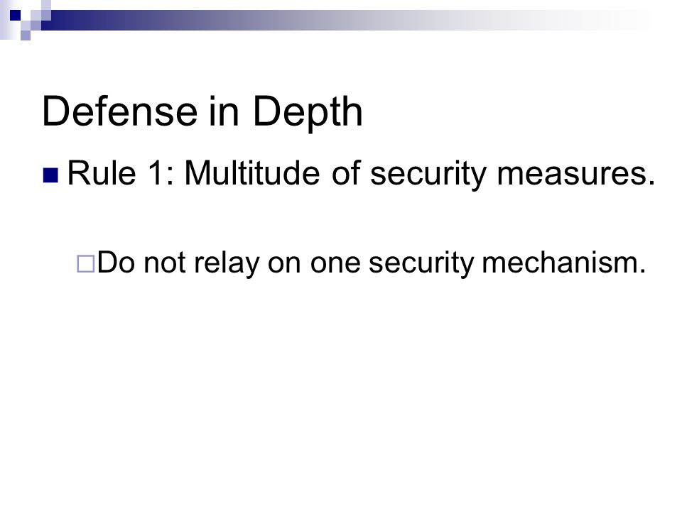 Defense in Depth Rule 1: Multitude of security measures.