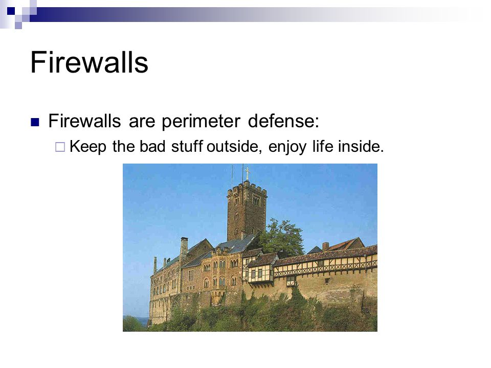 Firewalls Firewalls are perimeter defense: