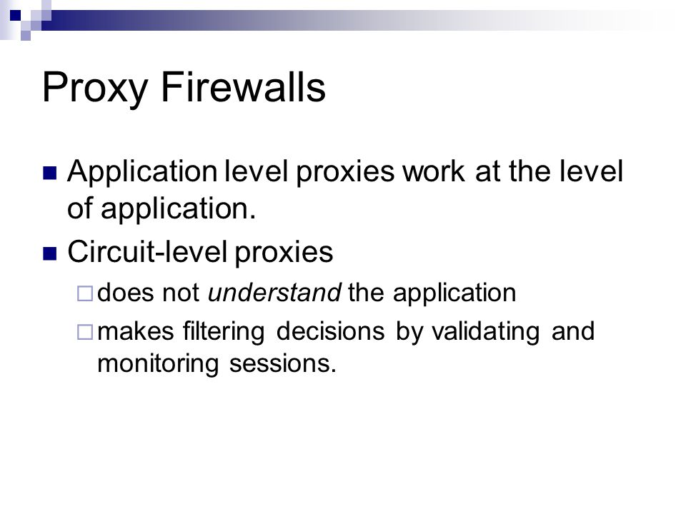 Proxy Firewalls Application level proxies work at the level of application. Circuit-level proxies.