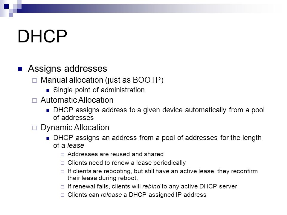 DHCP Assigns addresses Manual allocation (just as BOOTP)