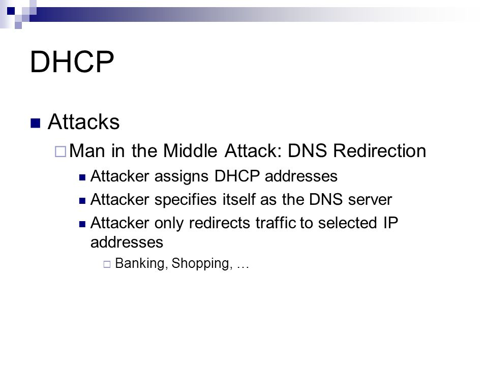 DHCP Attacks Man in the Middle Attack: DNS Redirection