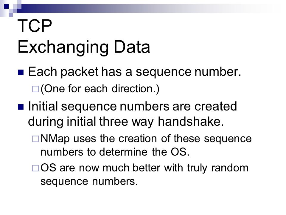 TCP Exchanging Data Each packet has a sequence number.