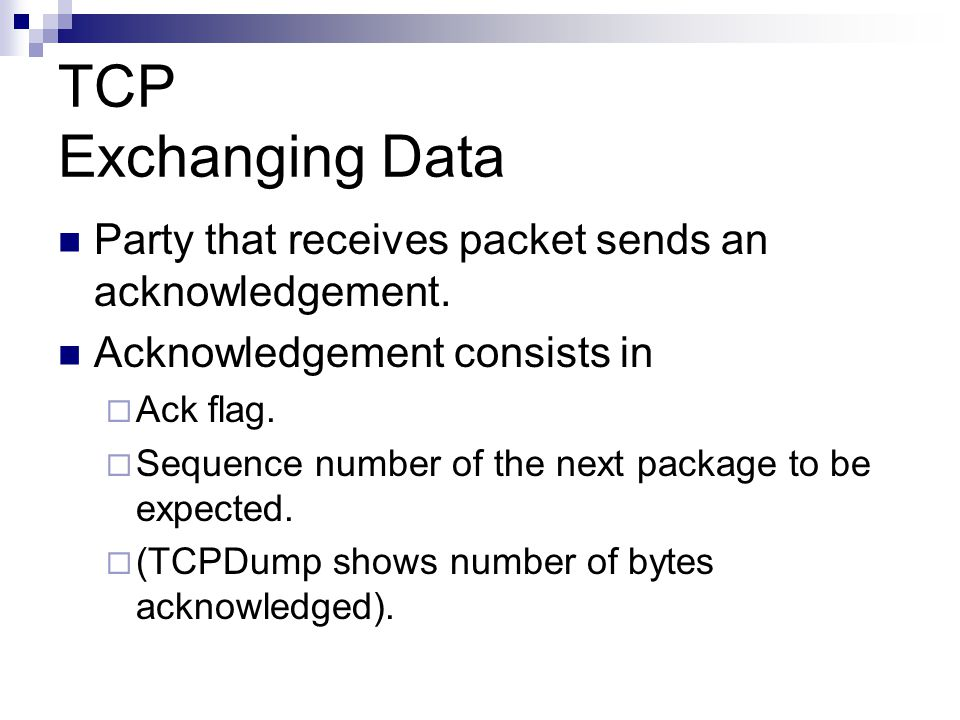 TCP Exchanging Data Party that receives packet sends an acknowledgement. Acknowledgement consists in.