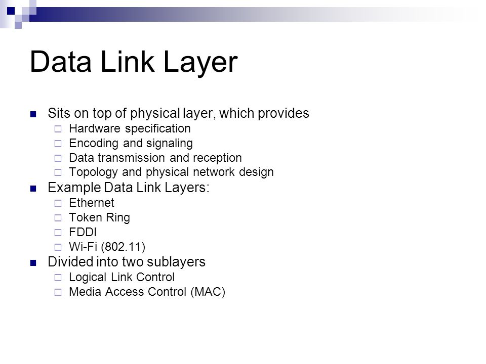 Data Link Layer Sits on top of physical layer, which provides