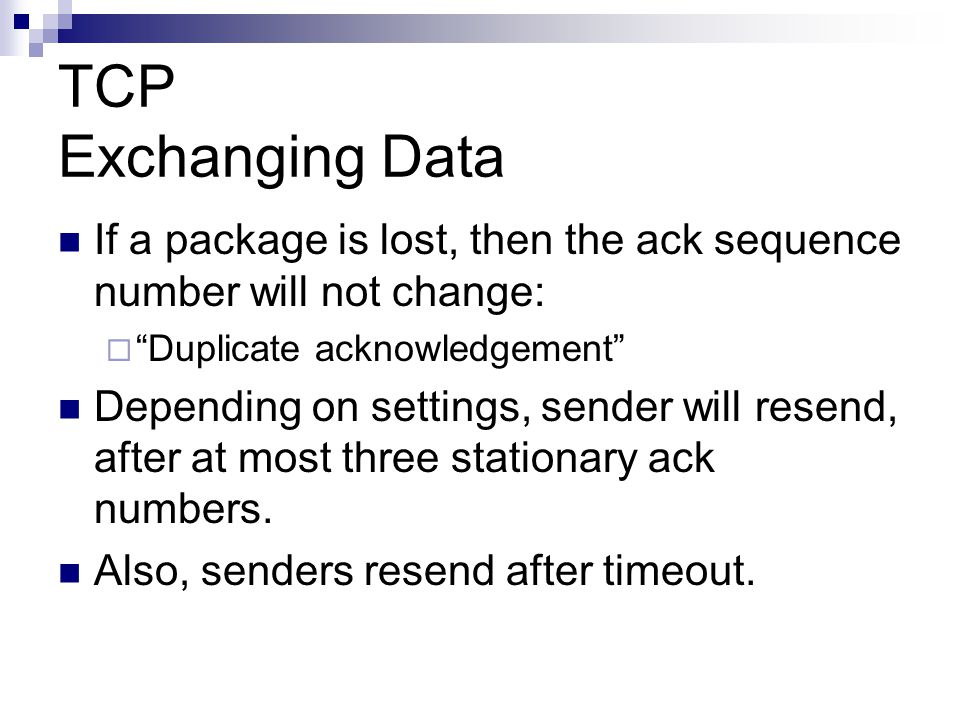 TCP Exchanging Data If a package is lost, then the ack sequence number will not change: Duplicate acknowledgement