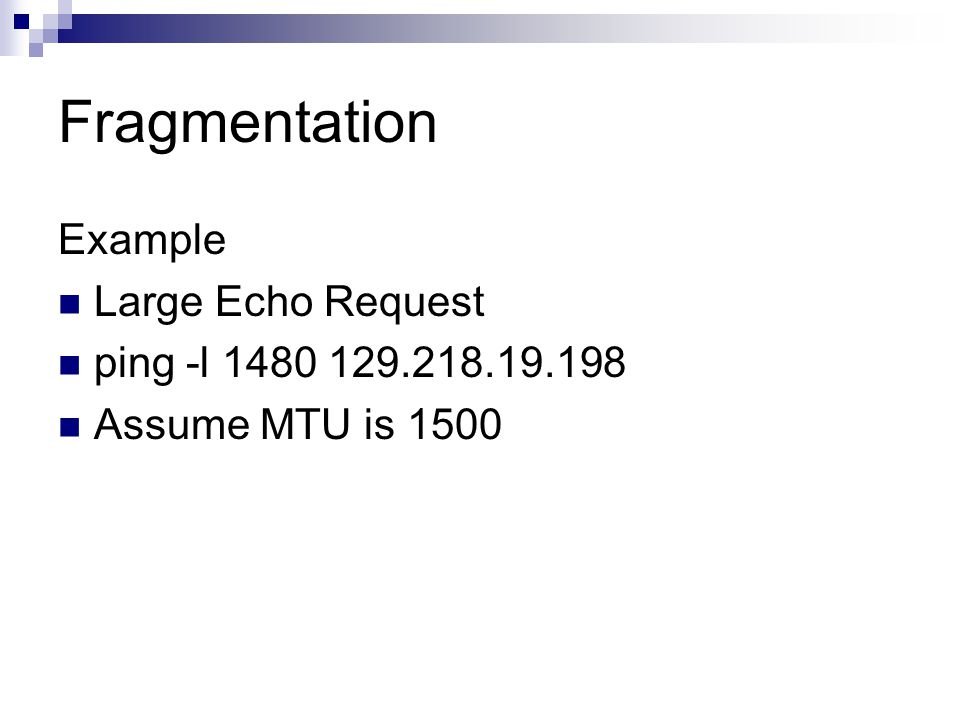 Fragmentation Example Large Echo Request ping -l 1480 129.218.19.198