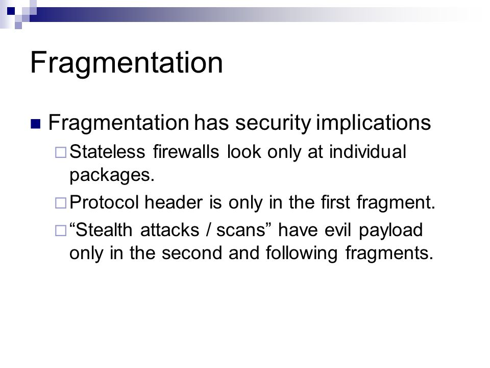 Fragmentation Fragmentation has security implications