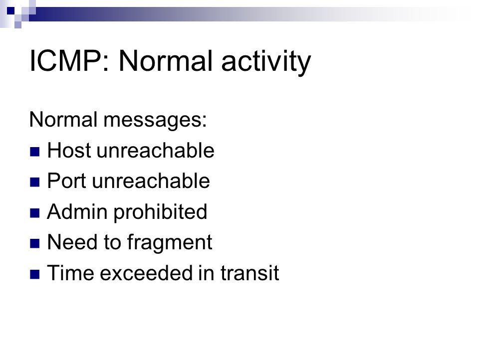 ICMP: Normal activity Normal messages: Host unreachable