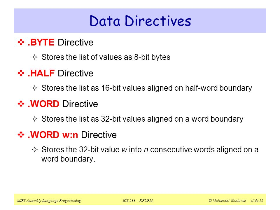 Data Directives .BYTE Directive .HALF Directive .WORD Directive