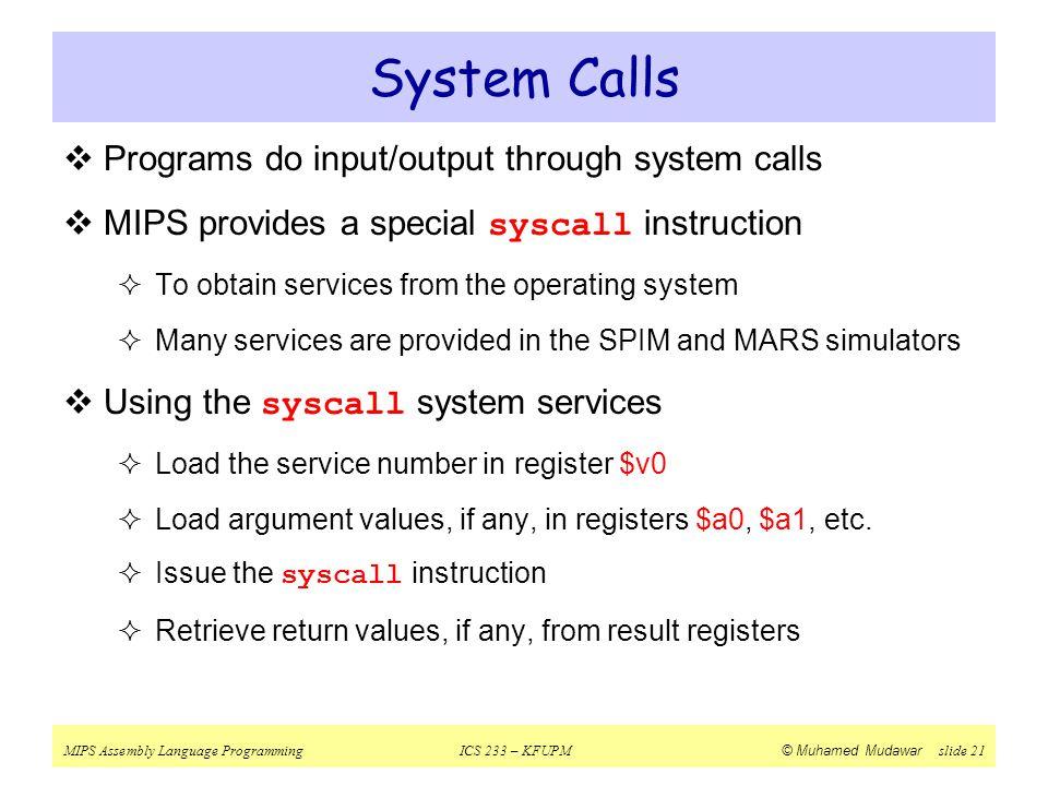 System Calls Programs do input/output through system calls