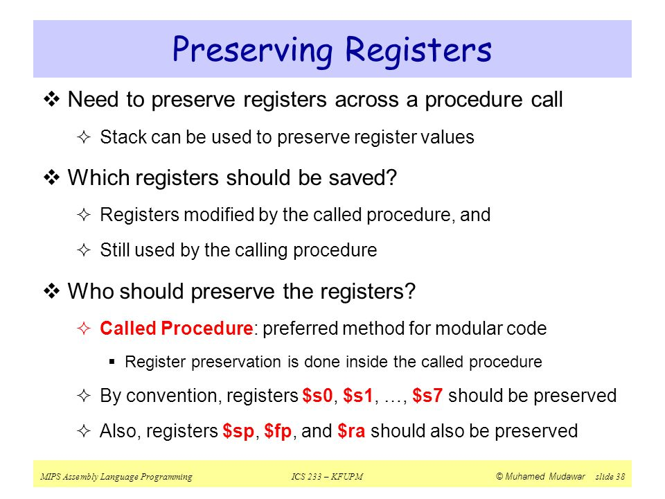 Preserving Registers Need to preserve registers across a procedure call. Stack can be used to preserve register values.