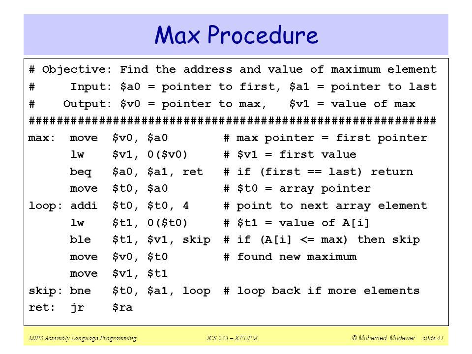 Max Procedure # Objective: Find the address and value of maximum element. # Input: $a0 = pointer to first, $a1 = pointer to last.