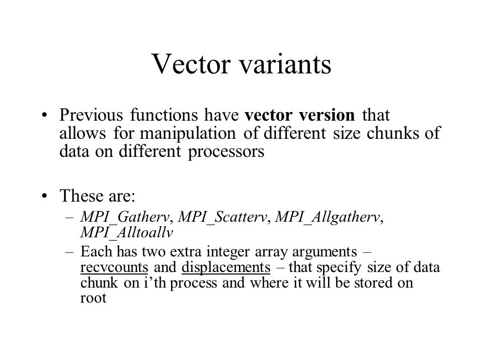 Vector variants Previous functions have vector version that allows for manipulation of different size chunks of data on different processors.
