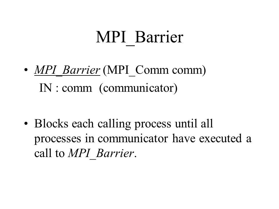 MPI_Barrier MPI_Barrier (MPI_Comm comm) IN : comm (communicator)