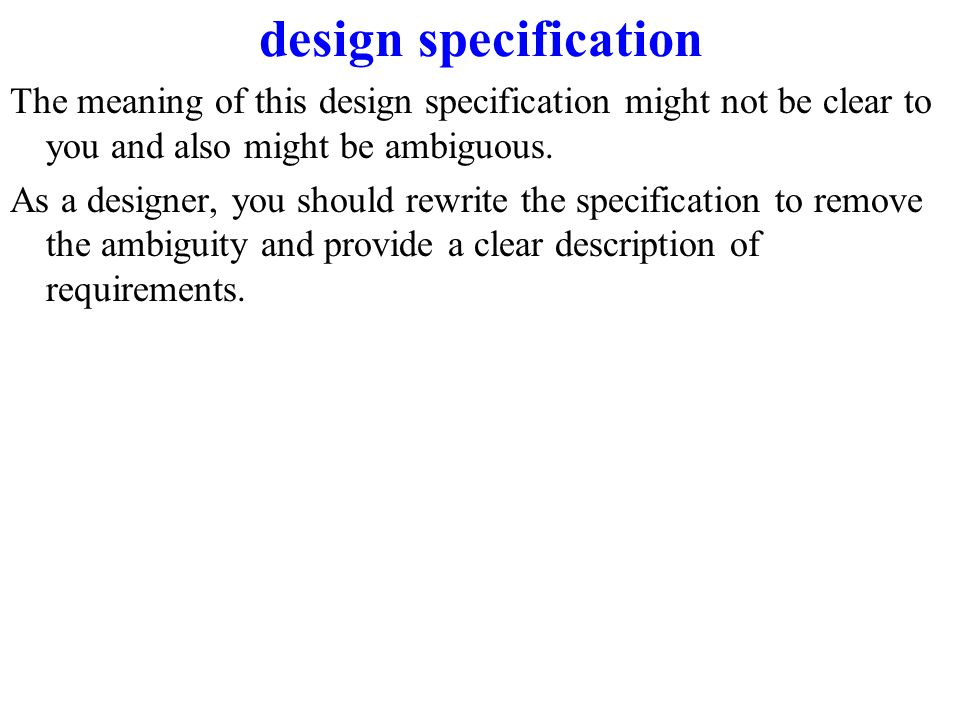 design specification The meaning of this design specification might not be clear to you and also might be ambiguous.