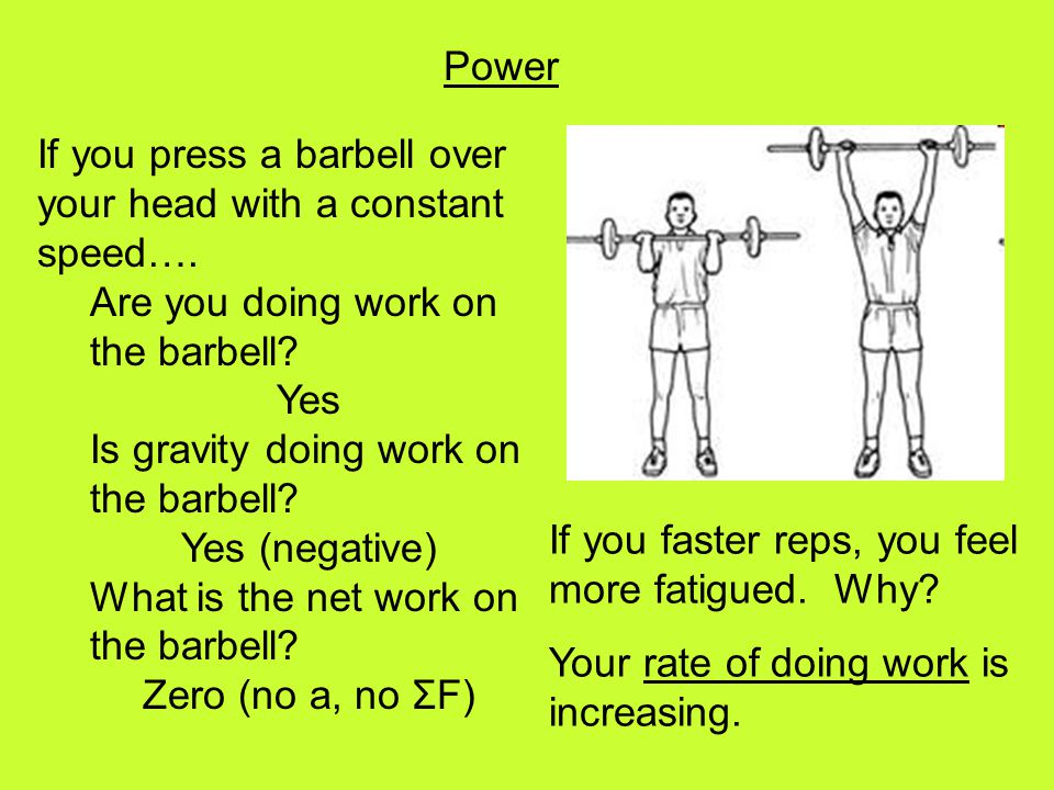 Power If you press a barbell over your head with a constant speed…. Are you doing work on the barbell
