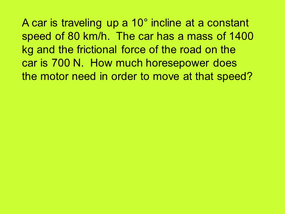 A car is traveling up a 10° incline at a constant speed of 80 km/h