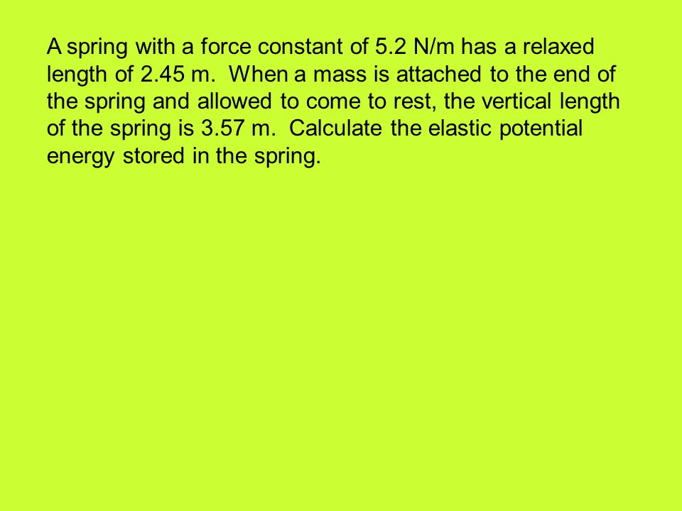 A spring with a force constant of 5. 2 N/m has a relaxed length of 2