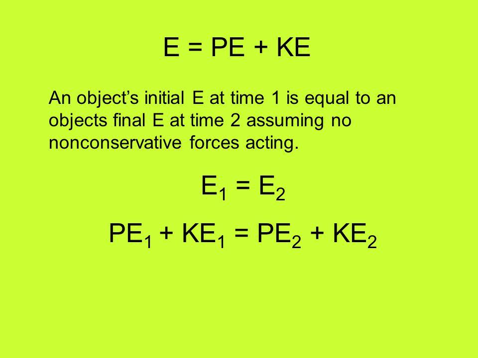 E = PE + KE E1 = E2 PE1 + KE1 = PE2 + KE2