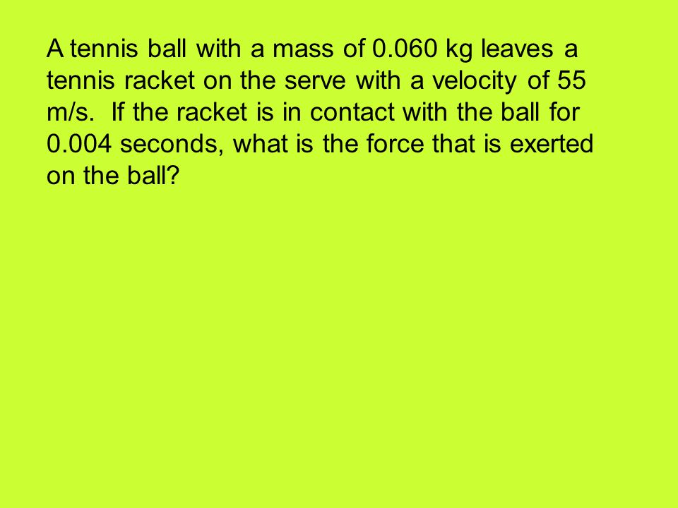 A tennis ball with a mass of 0