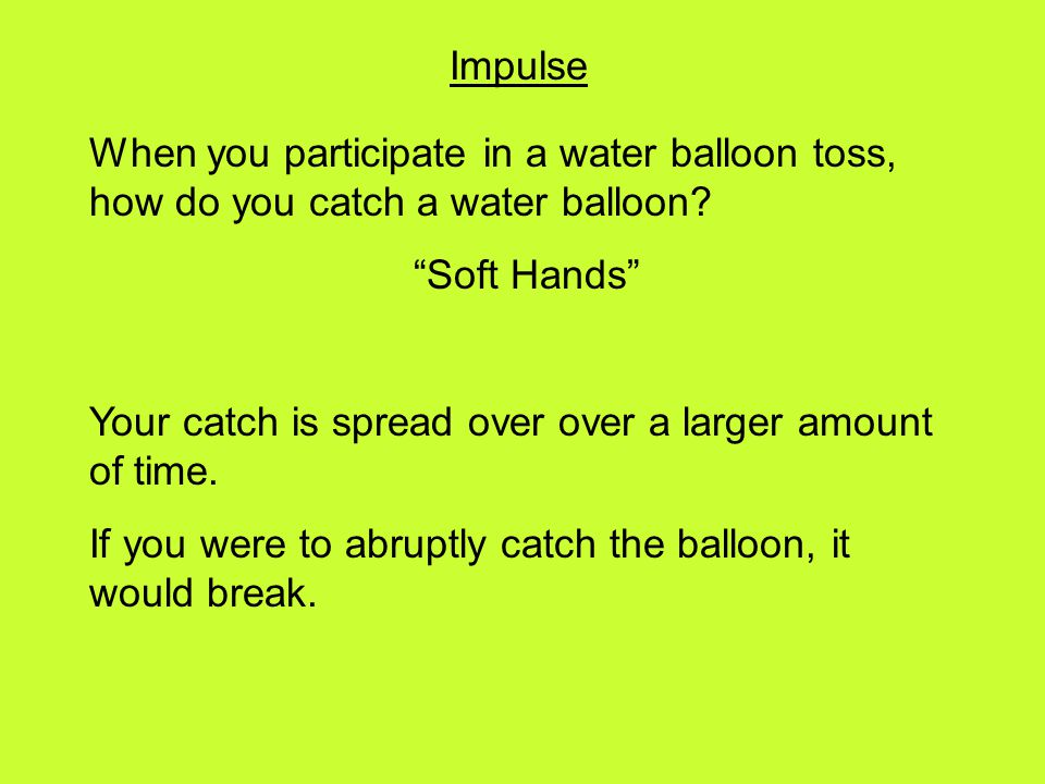 Impulse When you participate in a water balloon toss, how do you catch a water balloon Soft Hands