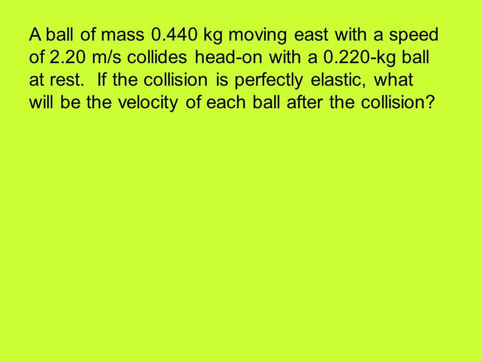 A ball of mass 0. 440 kg moving east with a speed of 2