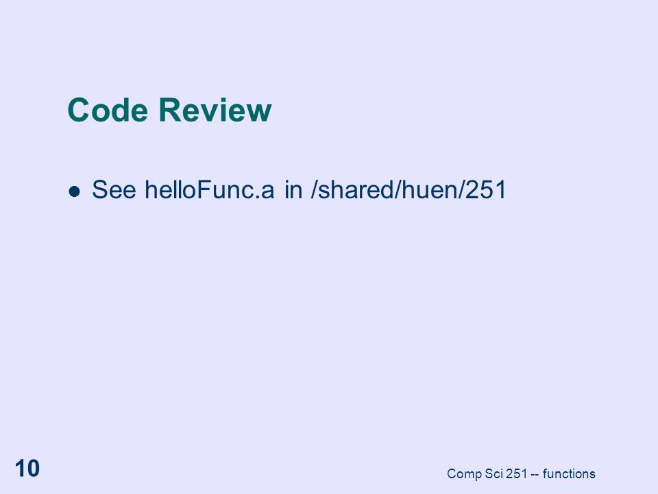 Code Review See helloFunc.a in /shared/huen/251