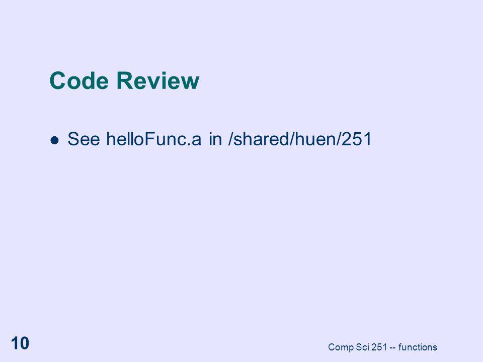 Code Review See helloFunc.a in /shared/huen/251