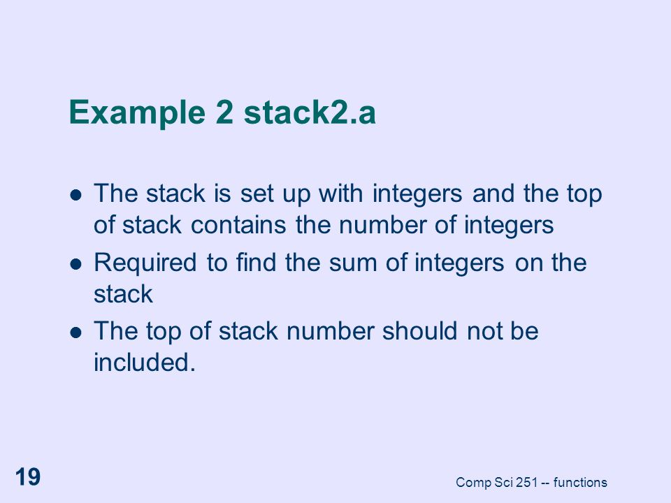 Example 2 stack2.a The stack is set up with integers and the top of stack contains the number of integers.