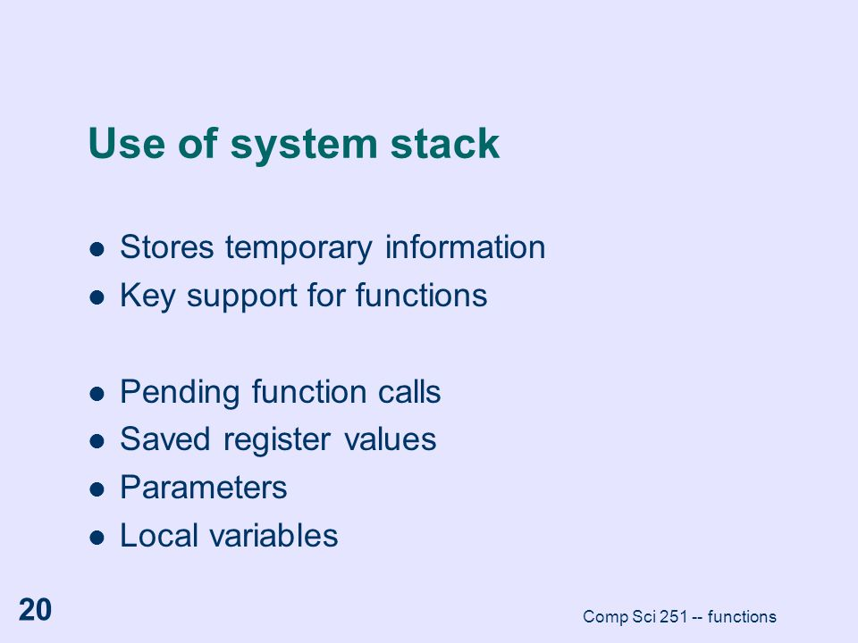 Use of system stack Stores temporary information