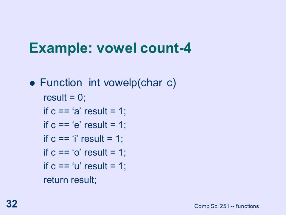 Example: vowel count-4 Function int vowelp(char c) result = 0;