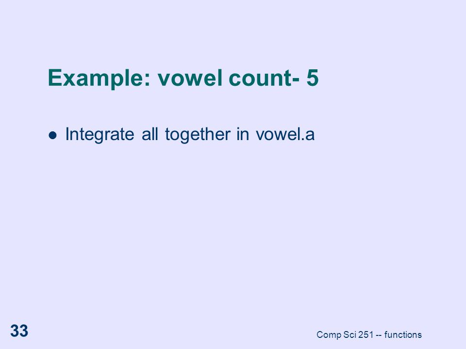 Example: vowel count- 5 Integrate all together in vowel.a
