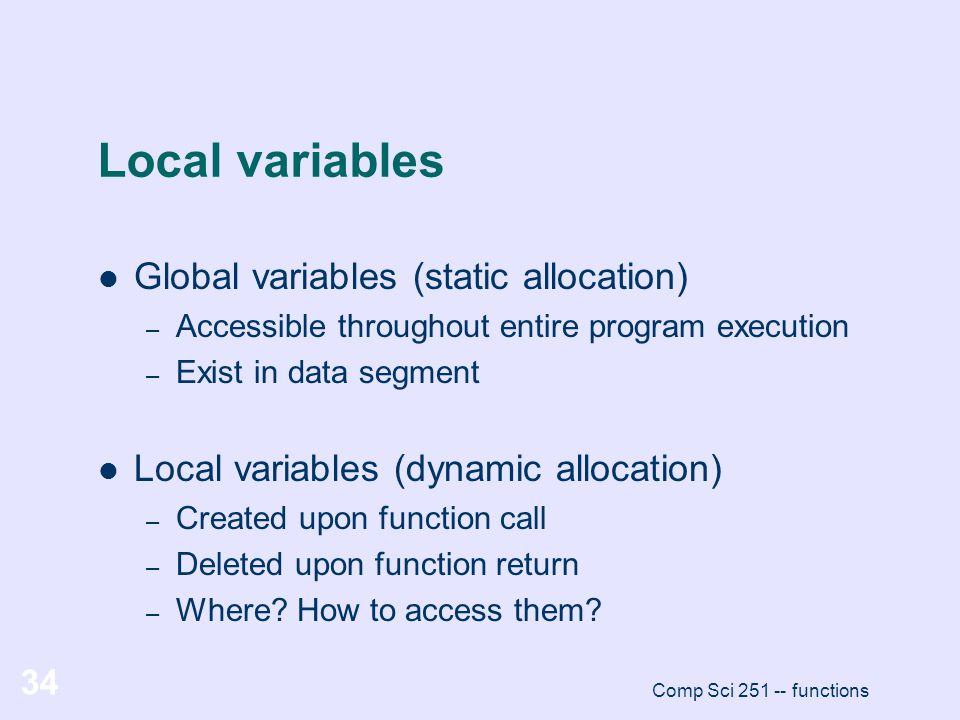 Local variables Global variables (static allocation)