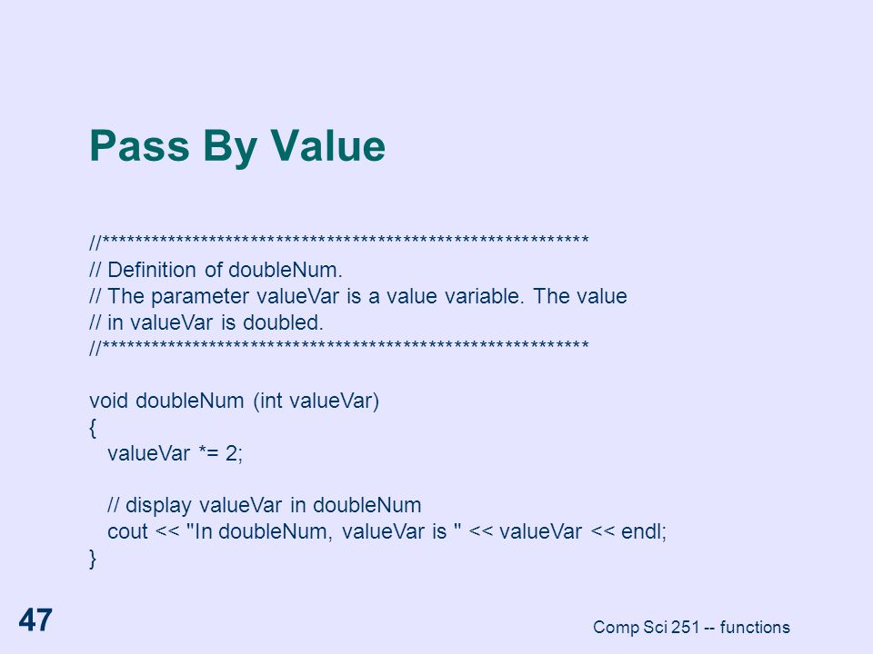 Pass By Value //********************************************************** // Definition of doubleNum.