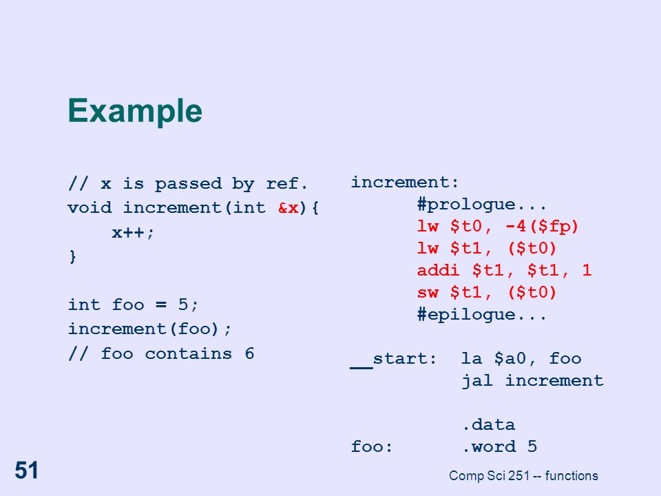Example // x is passed by ref. void increment(int &x){ x++; }