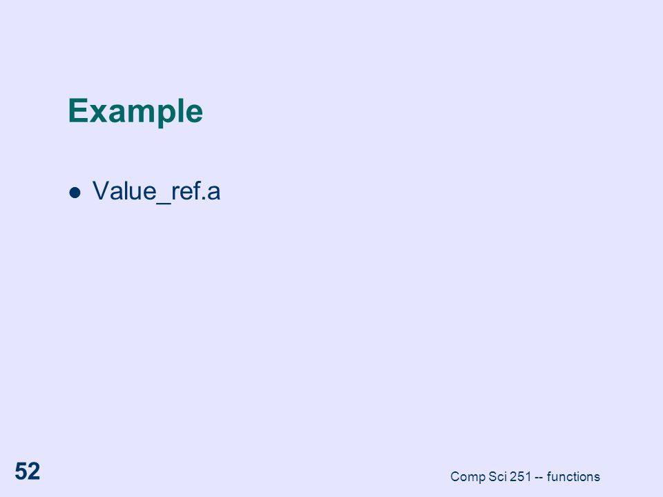 Example Value_ref.a Comp Sci 251 -- functions