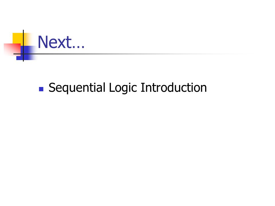 Next… Sequential Logic Introduction