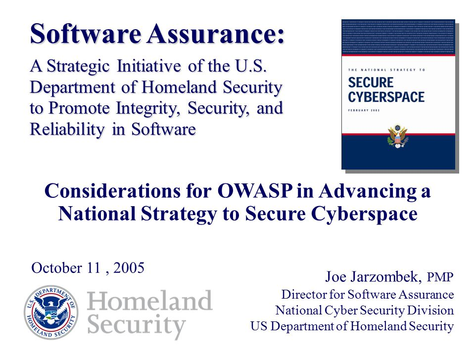 Software Assurance: A Strategic Initiative of the U.S. Department of Homeland Security. to Promote Integrity, Security, and Reliability in Software.