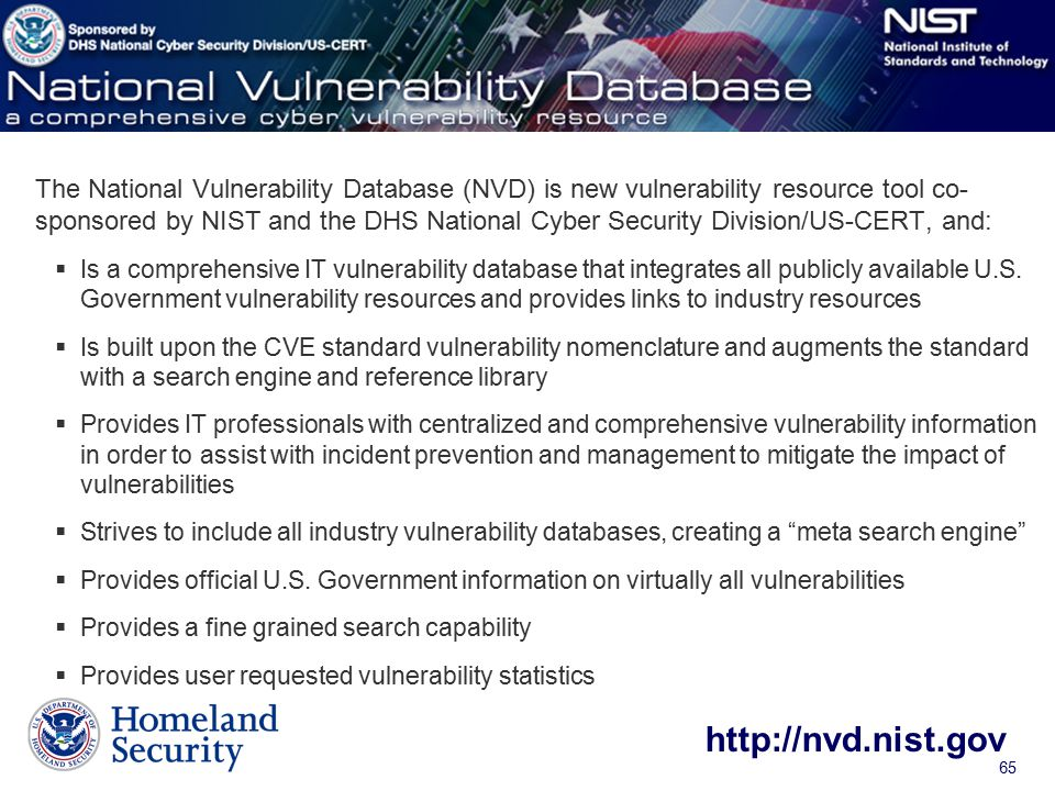 The National Vulnerability Database (NVD) is new vulnerability resource tool co- sponsored by NIST and the DHS National Cyber Security Division/US-CERT, and: