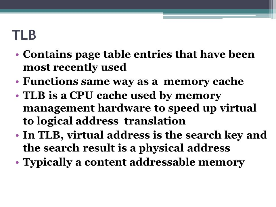 TLB Contains page table entries that have been most recently used