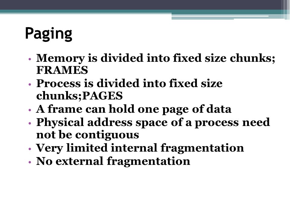 Paging Memory is divided into fixed size chunks; FRAMES