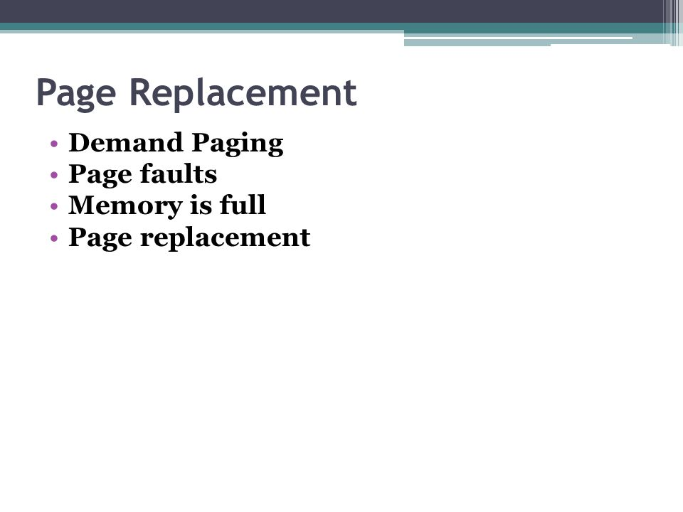 Page Replacement Demand Paging Page faults Memory is full