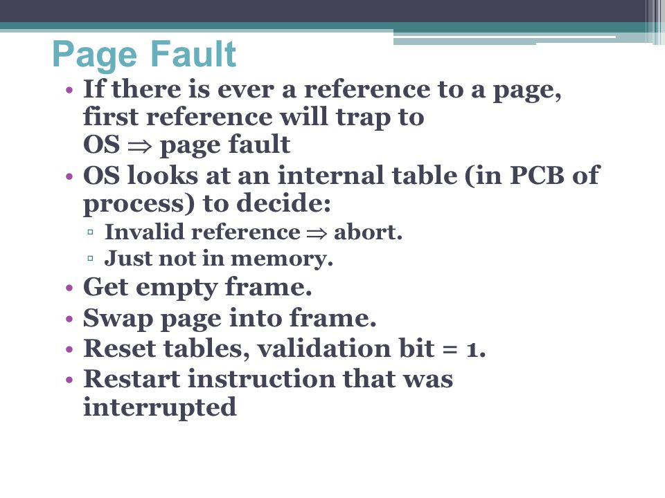 Page Fault If there is ever a reference to a page, first reference will trap to OS  page fault.
