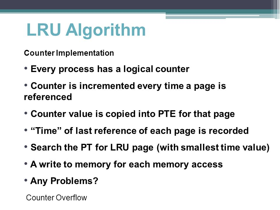 LRU Algorithm Every process has a logical counter
