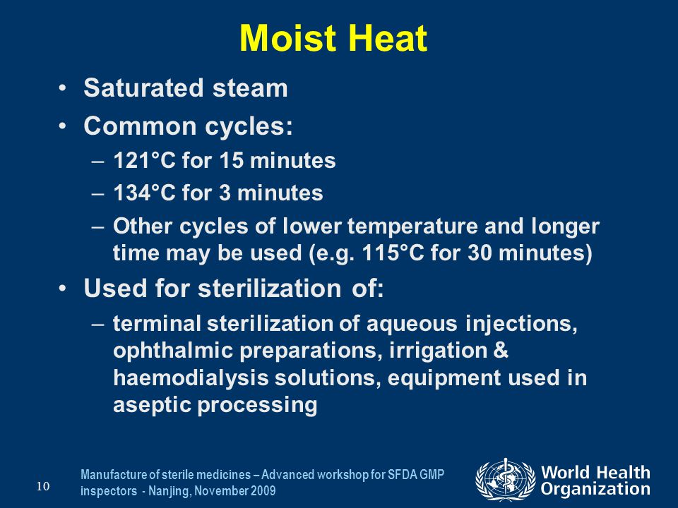 Moist Heat Saturated steam Common cycles: Used for sterilization of: