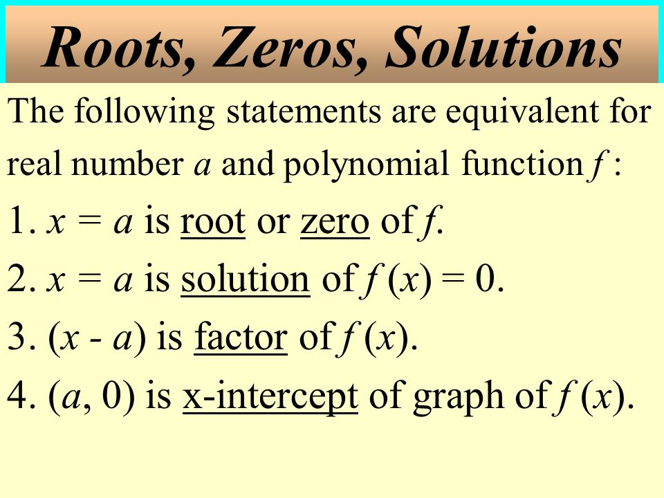 Roots, Zeros, Solutions 1. x = a is root or zero of f.