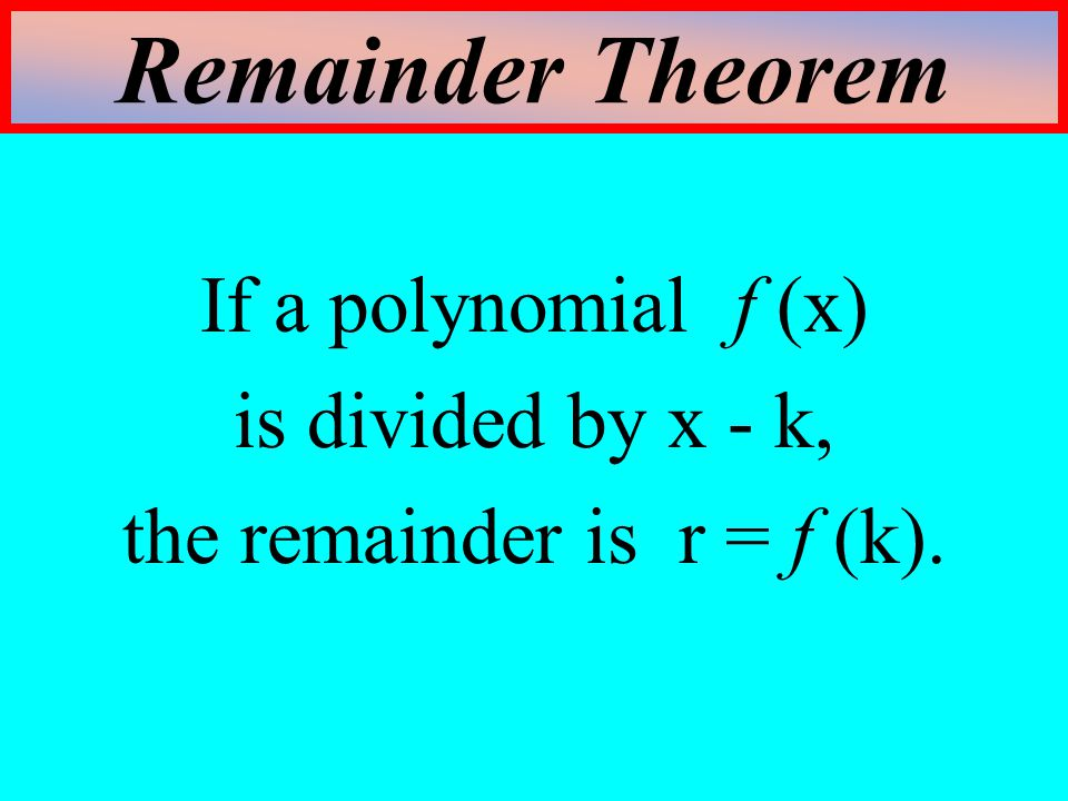 the remainder is r = f (k).