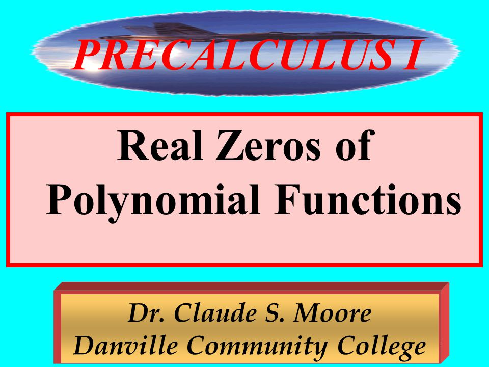 PRECALCULUS I Real Zeros of Polynomial Functions